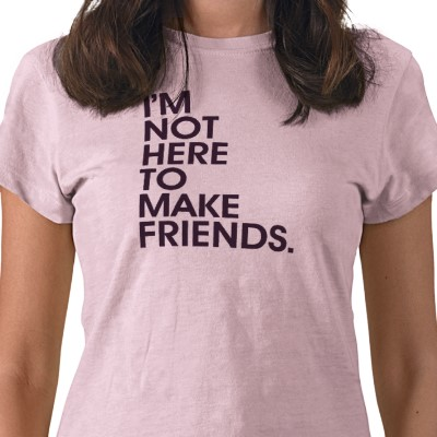 I'm Not Here to Make Friends